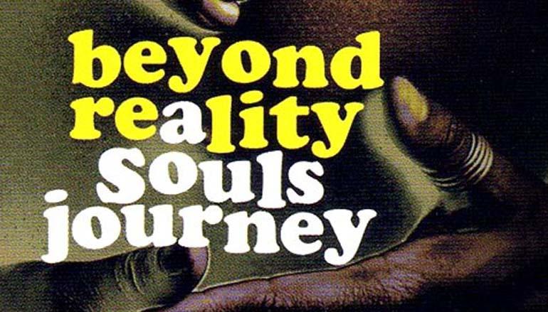 "Beyond Reality ""Soul's Journey"""