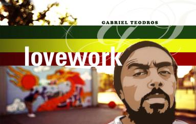 """Gabriel Teodros """"Lovework"""""""